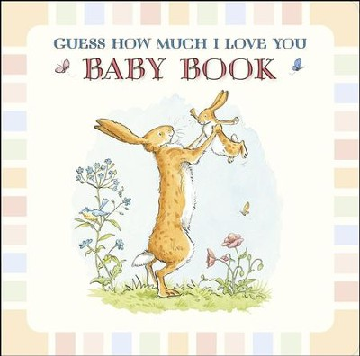 Guess How Much I Love You: Baby Book  -     By: Sam McBratney     Illustrated By: Anita Jeram