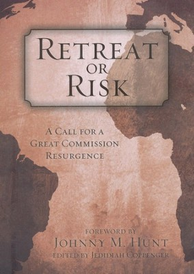 Retreat or Risk: A Call for a Great Commission Resurgence  -     By: Jedidiah Coppenger, Johnny M. Hunt