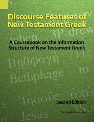 Discourse Features of New Testament Greek: A Coursebook on the Information Structure of New Testament Greek,2nd  -     By: Stephen Levinsohn