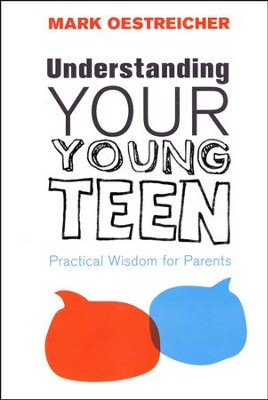 Understanding Your Young Teen: Practical Wisdom for Parents  -     By: Mark Oestreicher
