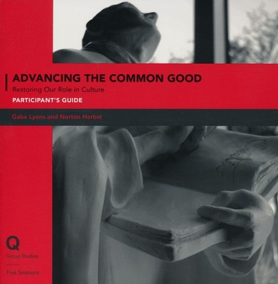 Advancing the Common Good: Rooting Justice in Identity Participant's Guide  -     By: Norton Herbst, Gabe Lyons
