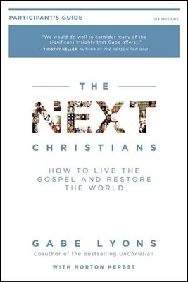 Next Christians Participant's Guide: How to Live the  Gospel and Restore the World        -     By: Gabe Lyons