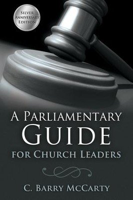 A Parliamentary Guide for Church Leaders: Silver Anniversary Edition  -     By: C. Barry McCarty