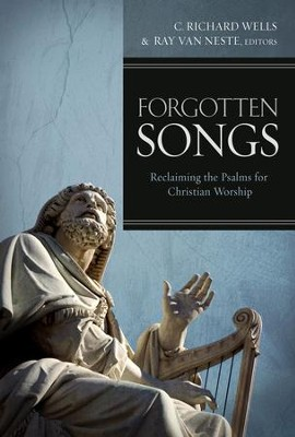 Forgotten Songs: Reclaiming the Psalms for Christian Worship  -     By: Edited by C. Richard Wells & Ray Van Neste