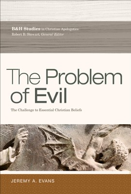 The Problem of Evil: The Challenge to Essential Christian Beliefs  -     By: Jeremy A. Evans