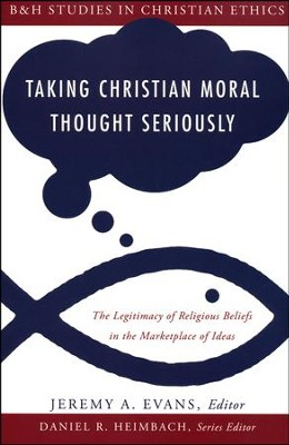 Taking Christian Moral Thought Seriously: The Legitimacy of Religious Beliefs in the Marketplace   -     By: Jeremy A. Evans, Daniel Heimbach