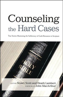 Counseling the Hard Cases: True Stories Illustrating the Sufficiency of God's Resources in Scripture  -     Edited By: Stuart Scott, Heath Lambert     By: Edited by Stuart Scott & Heath Lambert