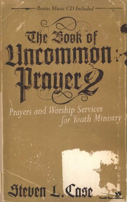 The Book of Uncommon Prayer 2: Prayers and Worship Services For Youth Ministry  -     By: Steven Case