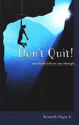 Don't Quit, Your Faith Will See You Through  -     By: Kenneth Hagin Jr.