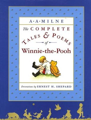 The Complete Tales & Poems of Winnie-the-Pooh   -     By: A.A. Milne     Illustrated By: Ernest H. Shepard