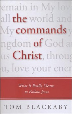 The Commands of Christ: What It Really Means to Follow Jesus  -     By: Tom Blackaby