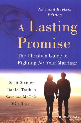 A Lasting Promise: The Christian Guide to Fighting for Your Marriage, Revised Edition  -     By: Scott Stanley, Daniel Trathen, Savanna McCain, Milt Bryan