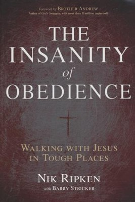 The Insanity of Obedience: Walking with Jesus in Tough Places  -     By: Nik Ripken, Barry Stricker