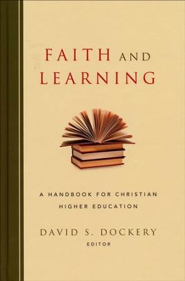 Faith and Learning: A Handbook for Christian Higher Education  -     By: Edited by David S. Dockery