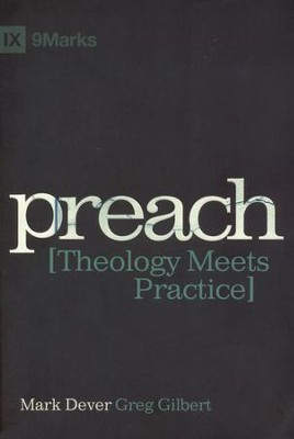 Preach: Theology Meets Practice  -     By: Mark Dever, Greg Gilbert