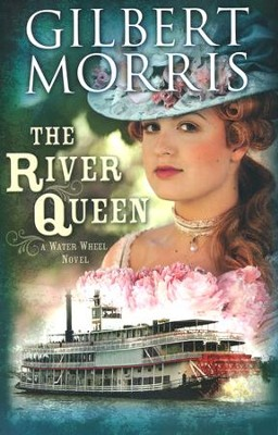 The River Queen, Waterwheel Series #1   -     By: Gilbert Morris