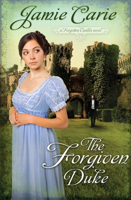 The Forgiven Duke, Forgotten Castles Series #2   -     By: Jamie Carie