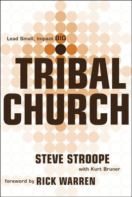 Tribal Church: Lead Small. Impact Big.  -     By: Steve Stroope, Kurt Bruner