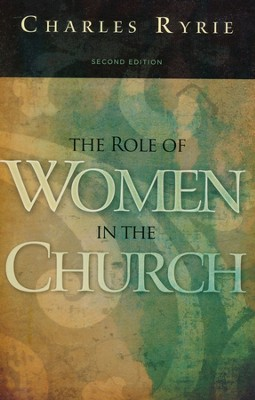 The Role of Women in the Church, Second Edition  -     By: Charles C. Ryrie