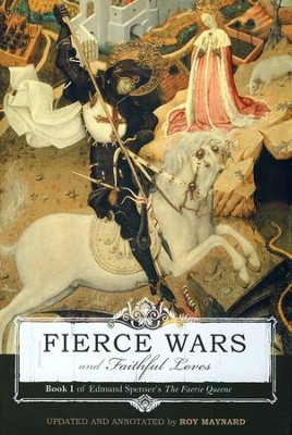 Fierce Wars and Faithful Loves Bk. I: Edmund Spenser's the Faerie Queene  -     By: Edmund Spenser, Roy Maynard