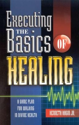 Exececuting the Basics of Healing  -     By: Kenneth Hagin Jr.