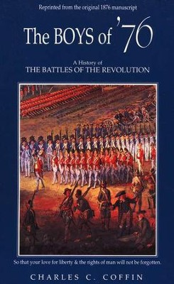 The Boys of '76: A History of The Battles Of The Revolution   -     By: Charles C Coffin