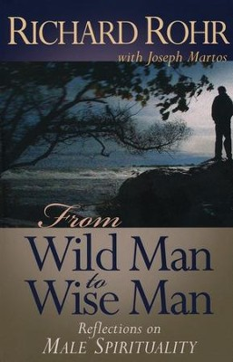 From Wild Man to Wise Man: Reflections on Male Spirituality  -     By: Richard Rohr, Joseph Martos