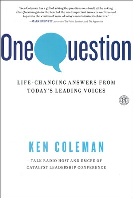 One Question: Life-Changing Answers from Today's   Leading Voices  -     By: Ken Coleman