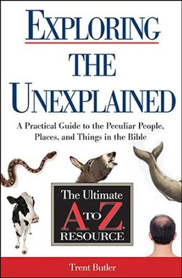 Exploring the Unexplained: A Practical Guide to the Peculiar People, Places, and Things in the Bible  -     By: Trent Butler