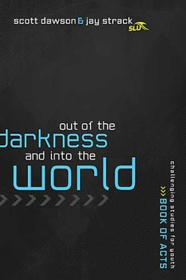 Out of the Shadows and into the World: Youth Study on the Book of Acts  -     By: Jay Strack, Scott Dawson