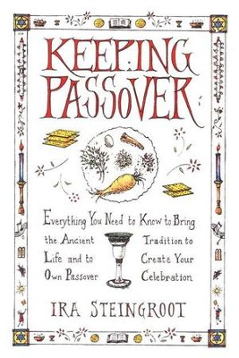 Keeping Passover: Everything You Need to Know            the Ancient Tradition to Life and Create Your Own  -     By: Ira Steingroot