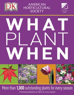 American Horticultural Society What Plant When  -     By: DK Publishing