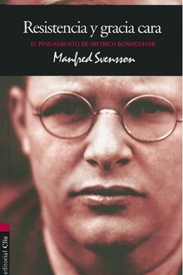 Pensamiento de Dietrich Bonhoeffer, Thoughts of Dietrich Bonheoffer; Resistance and Costly Grace  -     By: Manfred Svensson