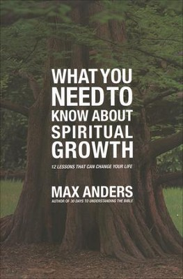 What You Need To Know About Spiritual Growth: 12 Lessons that Can Change Your Life  -     By: Max Anders