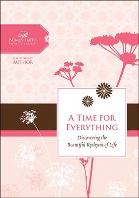 A Time For Everything: Discovering the Beautiful Rhythms of Life, Woman of Faith Study Guide Series  -     By: Women of Faith