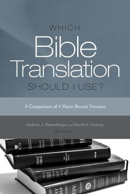 Which Bible Translation Should I Use?: A Comparison of 4 Major Recent Versions  -     By: Andreas Kostenberger, David A. Croteau