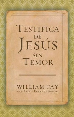 Testifica de Jesús sin Temor  (Share Jesus Without Fear)  -     By: William Fay, Linda Evans Shepherd