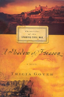 A Shadow of Treason, Chronicles of the Spanish Civil War #2   -     By: Tricia Goyer