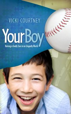 Your Boy: Raising a Godly Son in an Ungodly World  -     By: Vicki Courtney