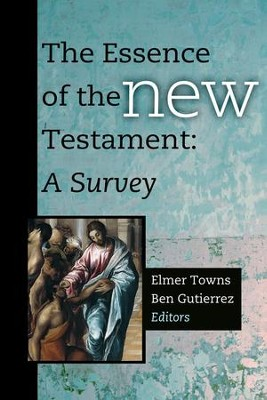 The Essence of the New Testament: A Survey  -     Edited By: Elmer L. Towns, Ben Gutierrez     By: Edited by Elmer Towns & Ben Gutierrez