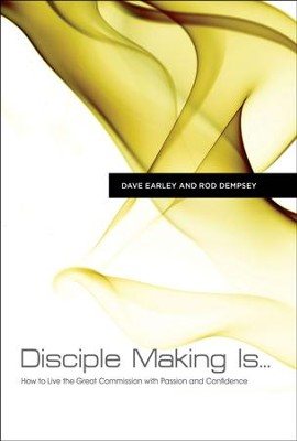 Disciple Making Is . . . : How to Live the Great Commission with Passion and Confidence  -     By: Dave Early, Rod Dempsey