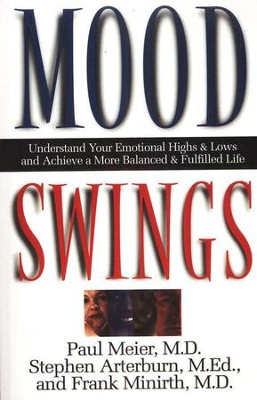 Mood Swings  -     By: Paul Meier M.D., Stephen Arterburn, Frank Minirth M.D.