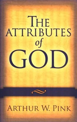 The Attributes of God, repackaged edition  -     By: A.W. Pink