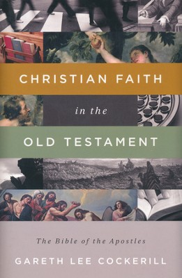 Christian Faith in the Old Testament: The Bible of the Apostles   -     By: Gareth Lee Cockerill