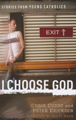 I Choose God: Stories from Young Catholics  -     By: Chris Cuddy, Peter Ericksen