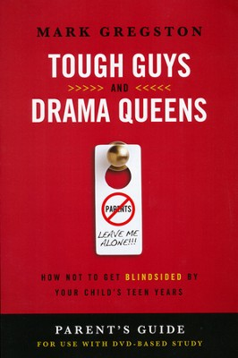 Tough Guys and Drama Queens: How Not to Get Blindsided by Your Child's Teen Years, Parent's Guide  -     By: Mark Gregston