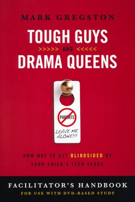 Tough Guys and Drama Queens: How Not to Get Blindsided by Your Child's Teen Years, Facilitator's Handbook  -     By: Mark Gregston
