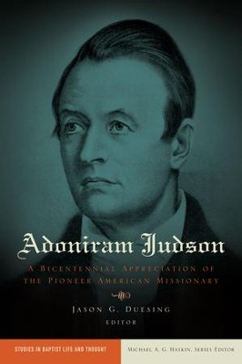 Adoniram Judson: A Bicentennial Appreciation of the Pioneer American Missionary  -     By: Edited by Jason G. Duesing