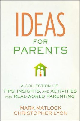 Ideas For Parents: A Collection of Tips, Insights and  Activities for Real World Parenting  -     By: Mark Matlock