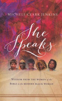 She Speaks: Wisdom from the Women of the Bible to the Modern Black Woman  -     By: Michele Clark Jenkins